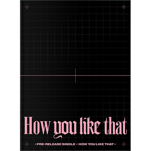 BLACKPINK - How You Like That [SPECIAL EDITION]